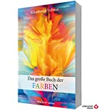 Das große Buch der Farben (Farbenlehre, Farben Bedeutung, Farbpsychologie, Farbtypen, Schöner Wohnen Farbe)