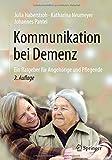 Kommunikation bei Demenz: Ein Ratgeber für Angehörige und Pflegende