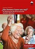 """""""Die Demenz kann uns mal': Die Bedeutung der Musik für demenziell veränderte Menschen: Die Bedeutung der Musik fr demenziell vernderte Menschen (Altenpflege)"""