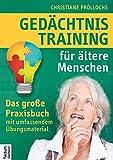 Gedächtnistraining für ältere Menschen: Das große Praxisbuch mit umfassendem Übungsmaterial: Das groe Praxisbuch mit umfassendem bungsmaterial