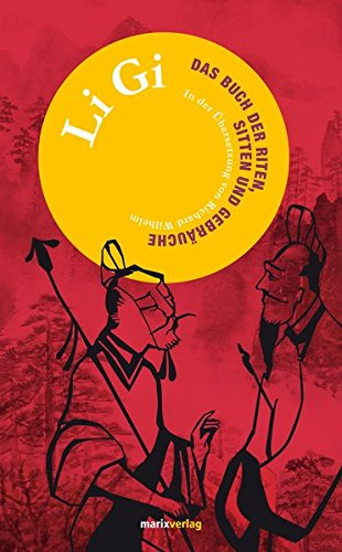 Li Gi: Das Buch der Riten, Sitten und Gebräuche (Fernöstliche Klassiker)
