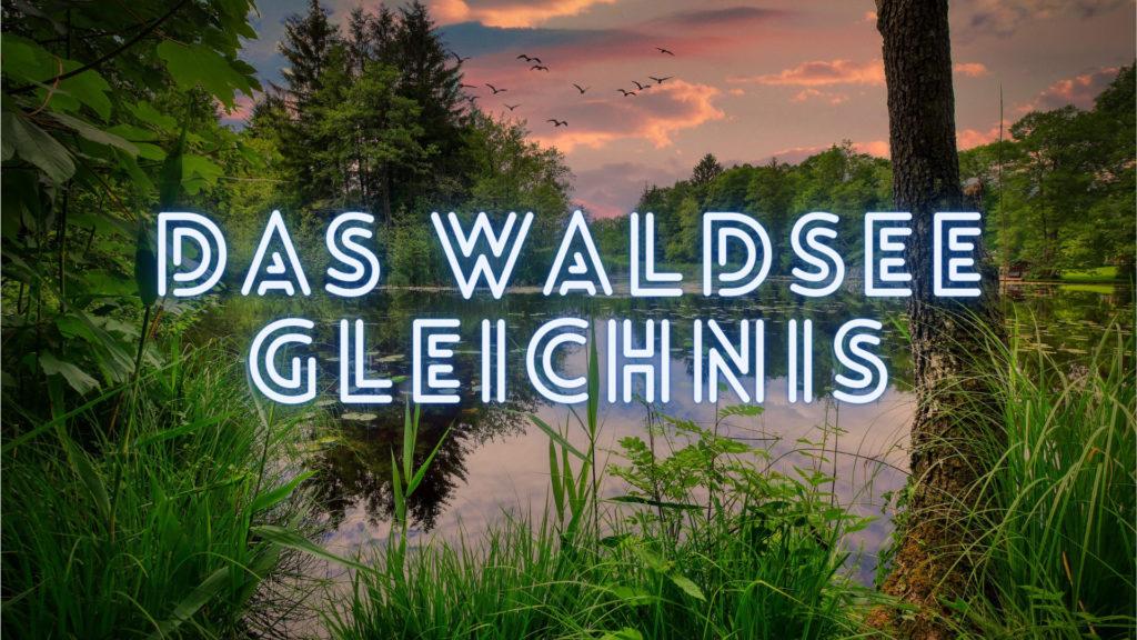 Waldsee Gleichnis